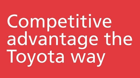 Competitive advantage the Toyota way