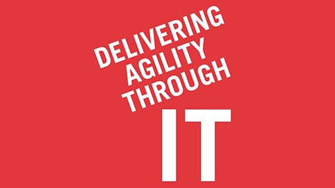 Delivering agility through IT