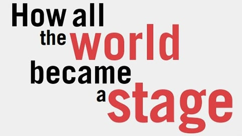 How all the world became a stage