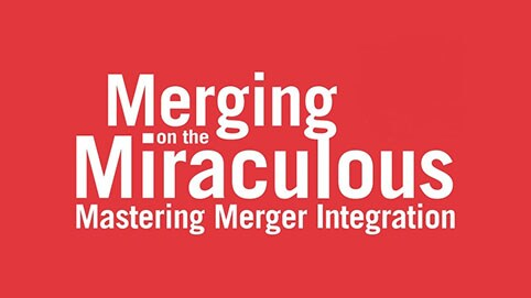 Merging on the Miraculous Mastering Merger Integration