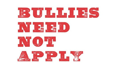 Bullies need not apply