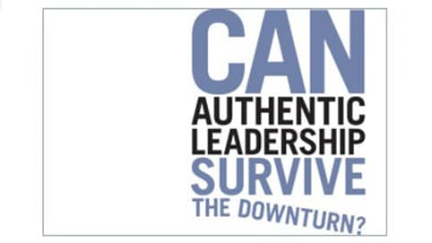 Canauthenticleadershipsurvivethedownturn
